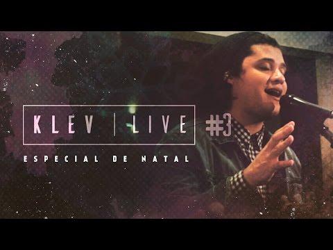 KLEV LIVE #3   Poder pra salvar/Te Louvarei (Medley - Especial de Natal)