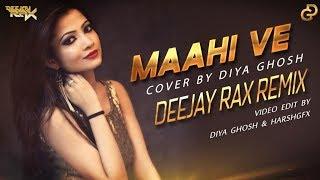 Maahi Ve | Cover Remix - Diya Ghosh | Deejay Rax | Wajah Tum Ho