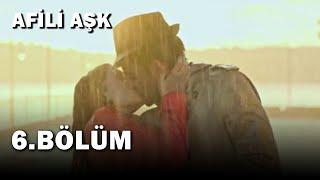 Afili Aşk 6.Bölüm - Full Bölüm