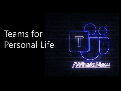 Teams for Personal Life / What's New in Microsoft Teams