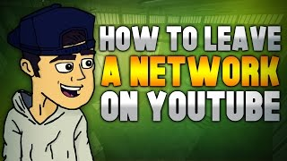 How To Leave Your YouTube Network - Evolving Into A Better YouTuber #43