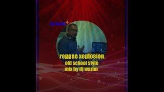 reggae explosion old school style mix by dj wazim