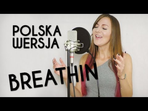 BREATHIN - Ariana Grande POLSKA WERSJA | POLISH VERSION by Kasia Staszewska