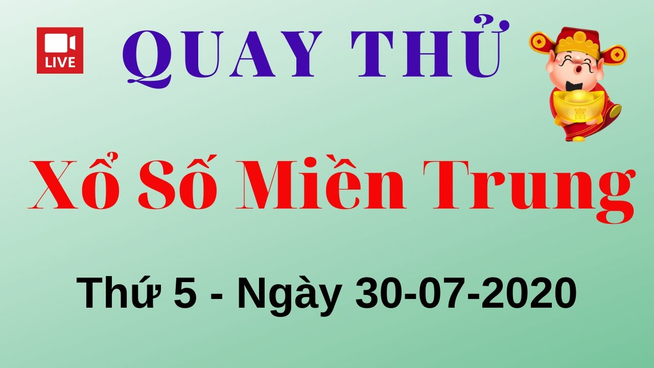 Quay Thử XSMT 30/07/2020 - Kết Quả Quay Thử Xổ Số Miền Trung Hôm Nay