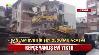 Kepçe yanlış evi yıktı!