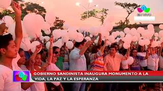 Gobierno Sandinista inaugura monumento a la vida, la paz y la esperanza
