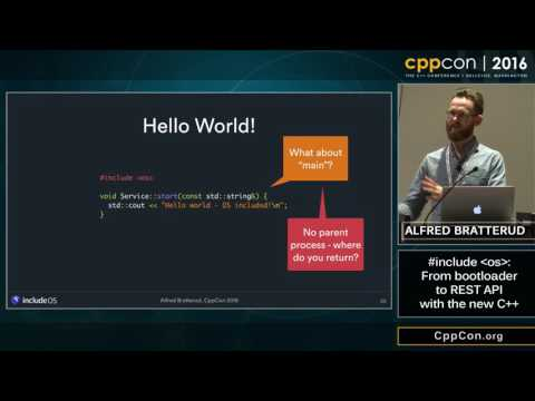 "CppCon 2016: Alfred Bratterud ""#include <os>: from bootloader to REST API with the new C++"""
