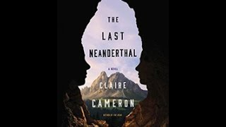The Last Neanderthal, by Claire Cameron (MPL Book trailer #401)