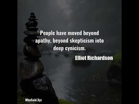 Elliot Richardson: People have moved beyond apathy, beyond skepticism into deep cynicism....