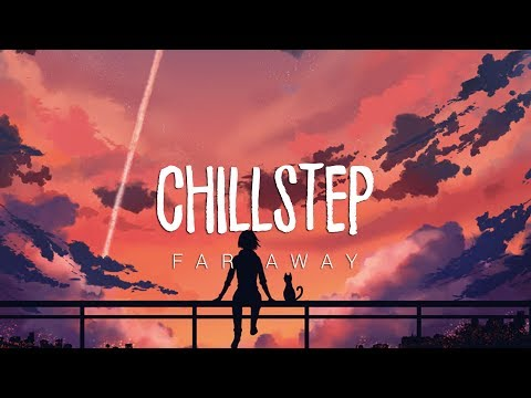 Far Away | Beautiful Chillstep 2018 Mix