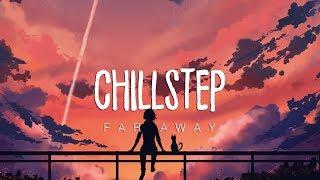 Far Away | Beautiful Chillstep 2018 Mix