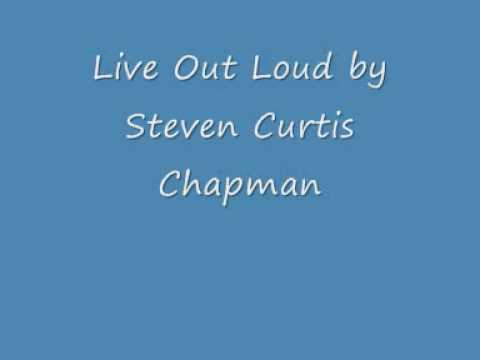 Live Out Loud ~ Steven Curtis Chapman