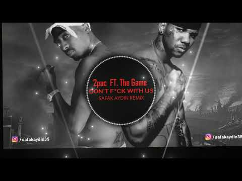 2Pac & The Game - Don't Fuck With Us // ŞAFAK AYDIN REMIX //  #tupac #2pac #thegame