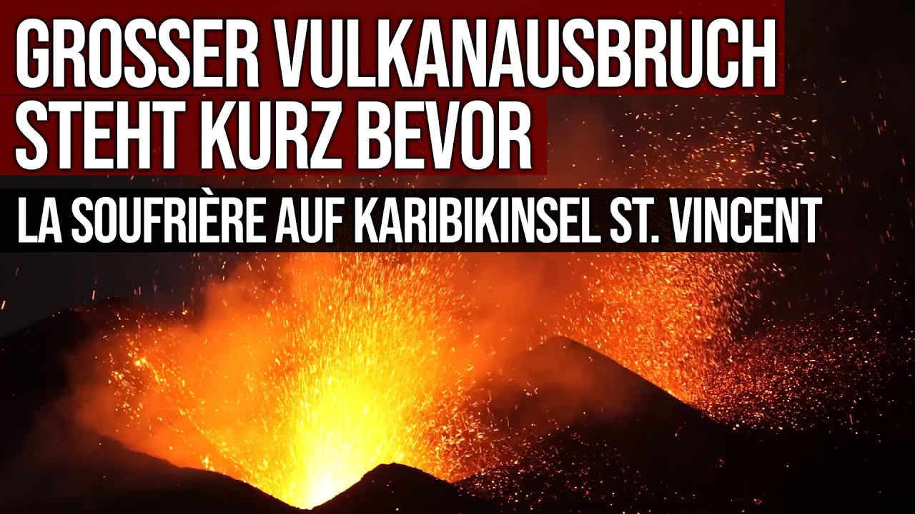 Grosser Vulkanausbruch steht kurz bevor - La Soufrière auf Karbikinsel St. Vincent