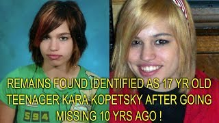 REMAINS FOUND, IDENTIFIED AS 17 YR OLD TEENAGER KARA KOPETSKY AFTER GOING MISSING 10 YRS AGO !