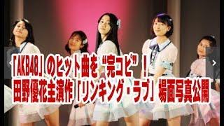"""「AKB48」のヒット曲を""""完コピ""""!田野優花主演作「リンキング・ラブ」場..."""