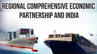 Regional Comprehensive Economic Partnership, Importance of RCEP for India, Current Affairs 2018