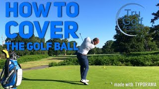 COVER THE GOLF BALL TO IMPROVE YOUR STRIKE