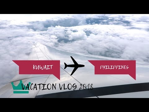 VACATION VLOG 2018: MY TRAVEL KUWAIT TO PHILIPPINES