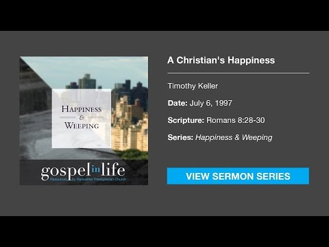 A Christian's Happiness – Timothy Keller [Sermon]