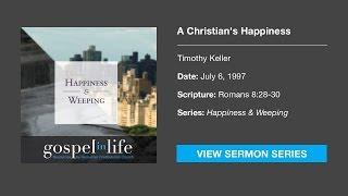 A Christian's Happiness – Timothy Keller [Sermon]