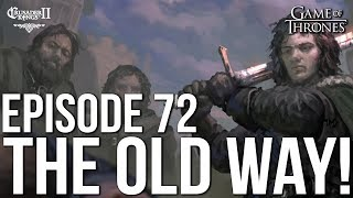 THE OLD WAY! Ep. 72 SERIES:Bear | CK2 Game of Thrones
