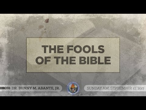 The Fools of the Bible - Dr. Benny M. Abante, Jr.