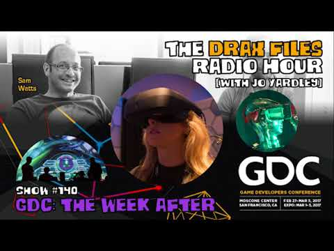 The Drax Files Radio Hour with Jo Yardley Show #140: GDC the week after