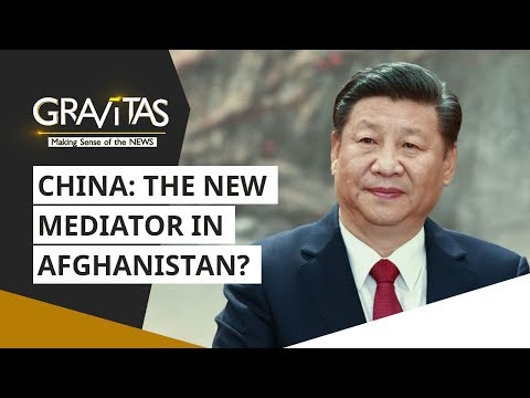 Gravitas: China: The New Mediator In Afghanistan?