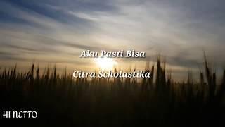 Citra Scholastika - Aku Pasti Bisa (Lyrics)