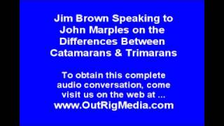 Jim Brown Interviews John Marples on the Differences Between Catamarans and Trimarans