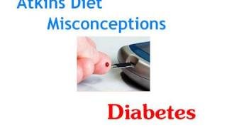 Atkins Diet Misconceptions:  Low Carb and Diabetes (Part 1)