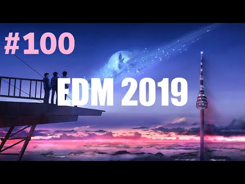 Top 100 EDM Drops Of 2019