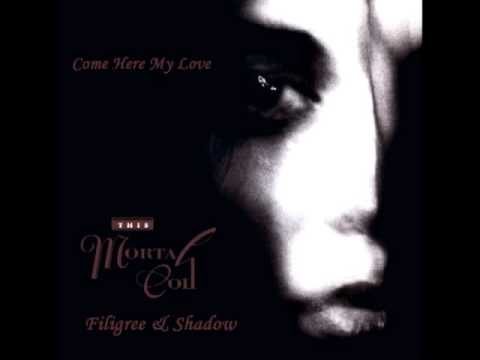 This Mortal Coil - Come Here My Love