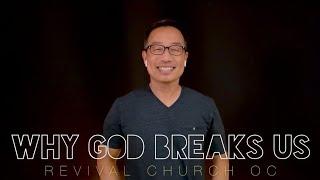 Why God Breaks Us   Revival Church OC   1.17.21