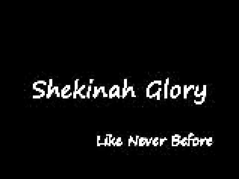 Like Never Before - Shekinah Glory