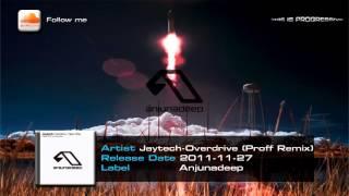 Jaytech - Overdrive (Proff Remix)[Anjunadeep]