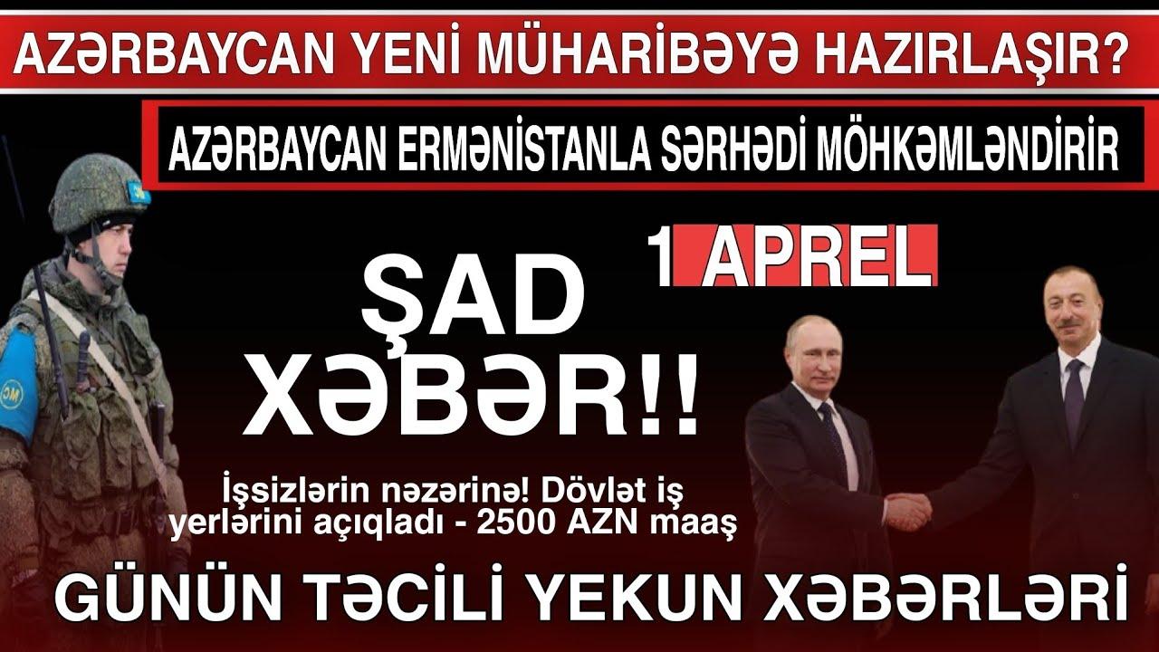 Yekun xəbərlər 01.04.2021, Azərbaycan yeni müharibəyə hazırlaşır?, xeberler,son xeberler bugun 2021,