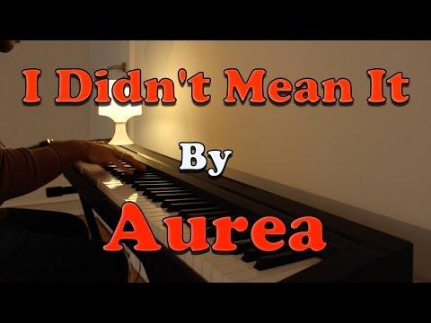 """I Didn't Mean It"" - Aurea (Piano Cover)"