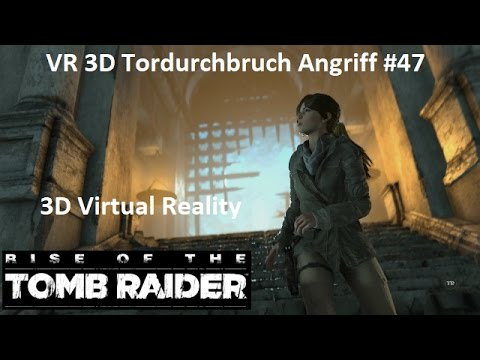 Rise of The Tomb Raider VR 3D Tordurchbruch Angriff #47