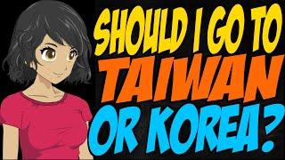 Should I Go To Taiwan Or Korea?