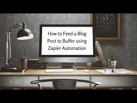 How to Feed a Blog Post to Buffer using Zapier Automation | Schedule Social  Media Posts 2018