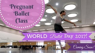 Bump in Class at the Royal Ballet on Thursday! WORLD BALLET DAY 2017!