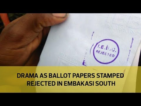 Drama as ballot papers stamped 'rejected' in Embakasi South