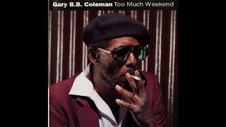 Gary B.B. Coleman - Too Much Weekend (1992) ~ Full Album