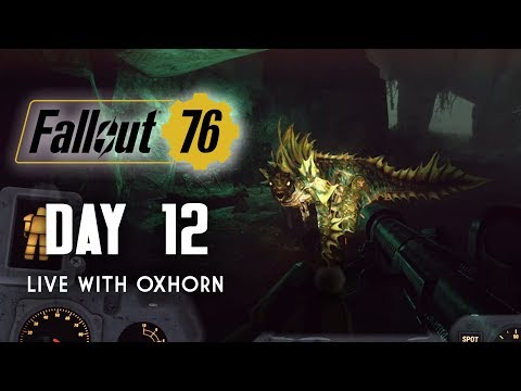 Day 12 of Fallout 76 - Live Now with Oxhorn