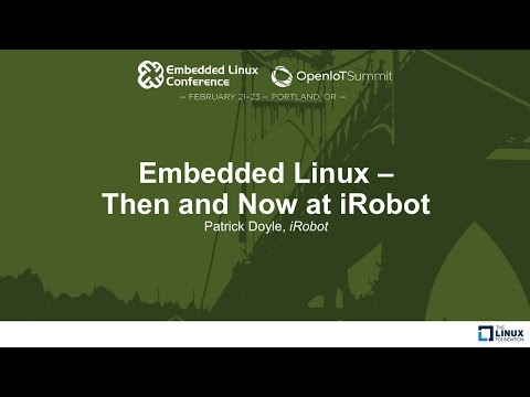 Embedded Linux - Then and Now at iRobot - Patrick Doyle, iRobot