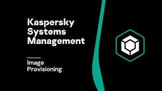 Image Provisioning With Kaspersky Systems Management