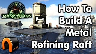 ARK How To Build A Metal Refining Raft
