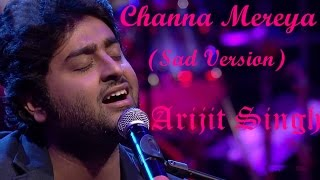 Channa Mereya Sad Version Feat. Arijit Singh High Quality